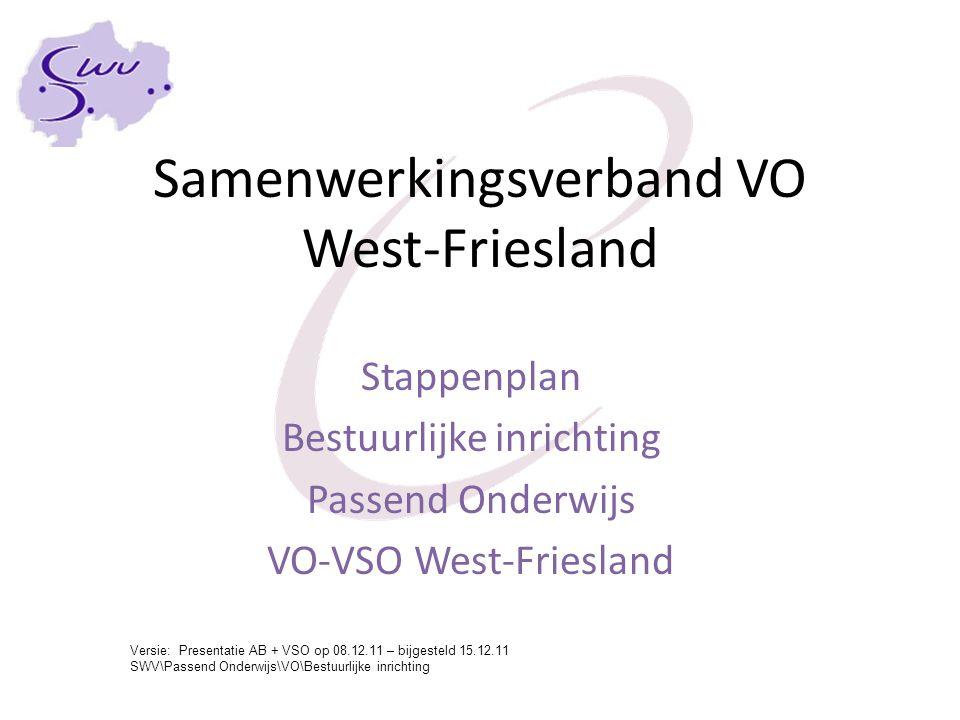 Samenwerkingsverband VO West-Friesland Stappenplan Bestuurlijke inrichting Passend Onderwijs VO-VSO West-Friesland Versie: Presentatie AB + VSO op 08.