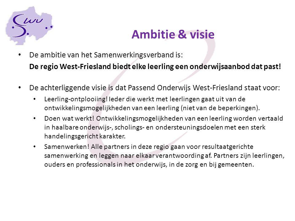 Ambitie & visie De ambitie van het Samenwerkingsverband is: De regio West-Friesland biedt elke leerling een onderwijsaanbod dat past! De achterliggend