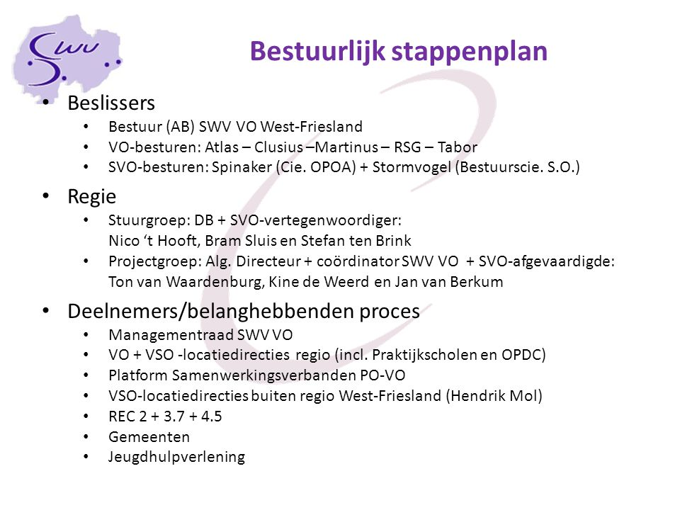 Inrichtingssfase Definitieve samenstelling bestuur Notaris-traject(en) Bestuur in oprichting Per 1 november 2012 is het samenwerkingsverband Passend Onderwijs VO-SVO West-Friesland een feit