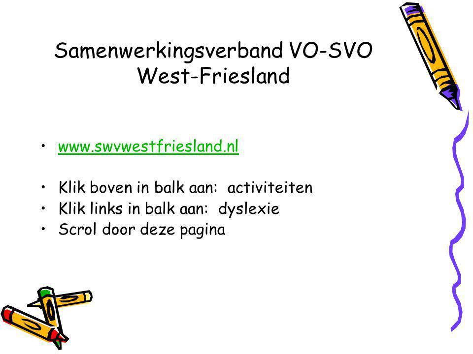 Samenwerkingsverband VO-SVO West-Friesland www.swvwestfriesland.nl Klik boven in balk aan: activiteiten Klik links in balk aan: dyslexie Scrol door deze pagina