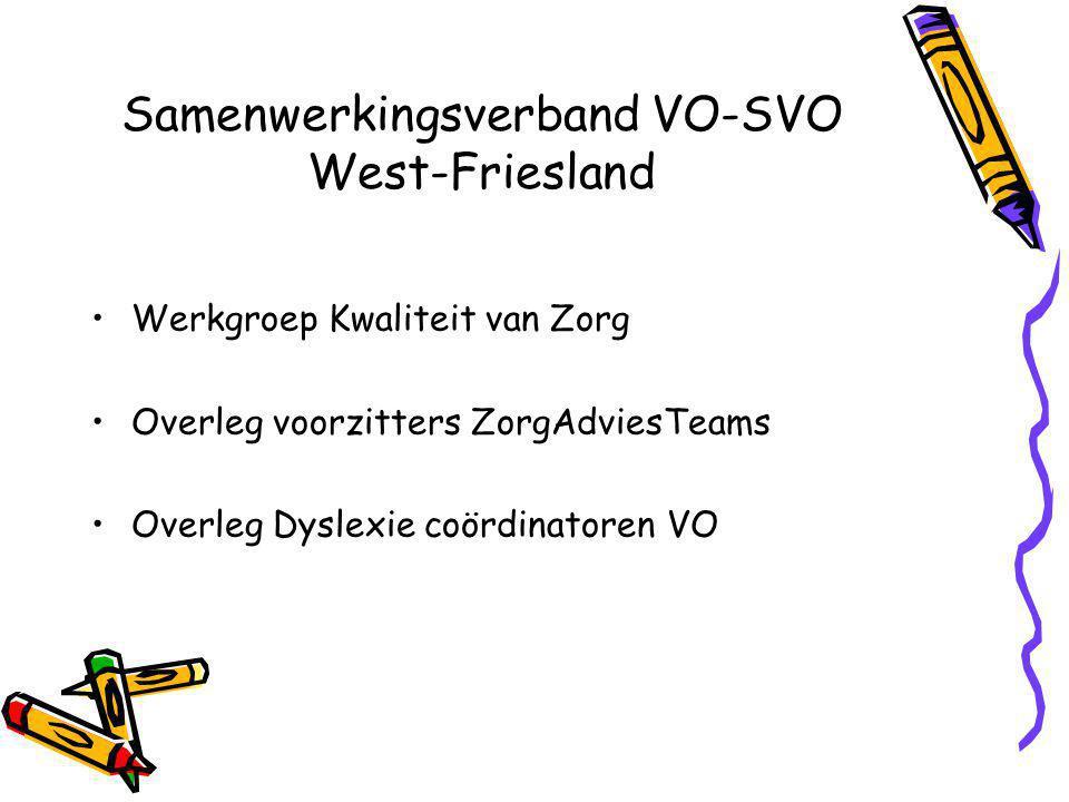 Samenwerkingsverband VO-SVO West-Friesland Werkgroep Kwaliteit van Zorg Overleg voorzitters ZorgAdviesTeams Overleg Dyslexie coördinatoren VO