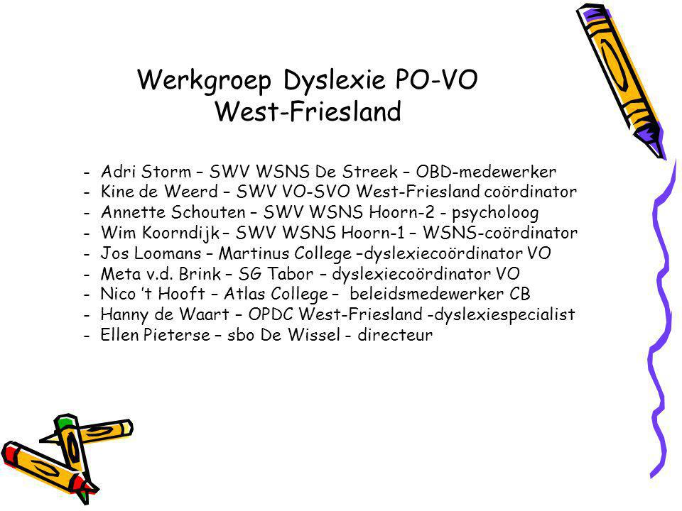 Werkgroep Dyslexie PO-VO West-Friesland - Adri Storm – SWV WSNS De Streek – OBD-medewerker - Kine de Weerd – SWV VO-SVO West-Friesland coördinator - A