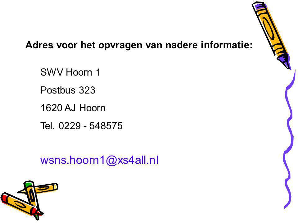 Adres voor het opvragen van nadere informatie: wsns.hoorn1@xs4all.nl SWV Hoorn 1 Postbus 323 1620 AJ Hoorn Tel.