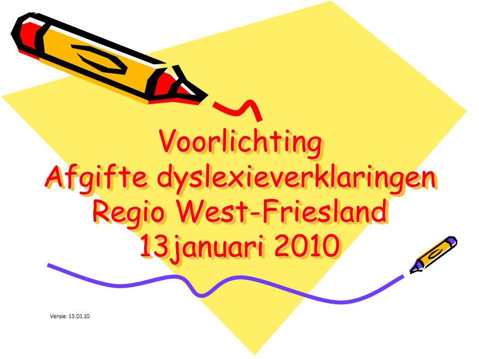Voorlichting Afgifte dyslexieverklaringen Regio West-Friesland 13januari 2010 Versie: 13.01.10