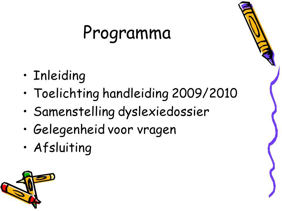 Programma Inleiding Toelichting handleiding 2009/2010 Samenstelling dyslexiedossier Gelegenheid voor vragen Afsluiting