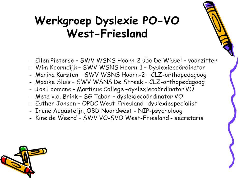 Werkgroep Dyslexie PO-VO West-Friesland - Ellen Pieterse – SWV WSNS Hoorn-2 sbo De Wissel – voorzitter - Wim Koorndijk – SWV WSNS Hoorn-1 – Dyslexieco
