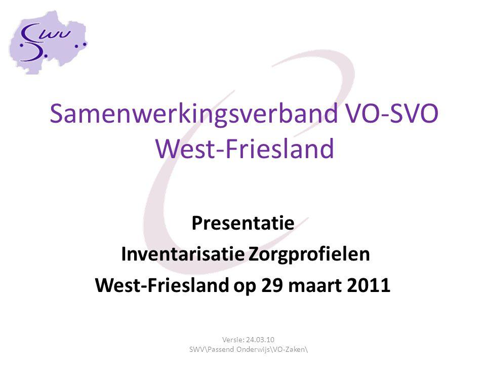 Samenwerkingsverband VO-SVO West-Friesland Presentatie Inventarisatie Zorgprofielen West-Friesland op 29 maart 2011 Versie: 24.03.10 SWV\Passend Onder