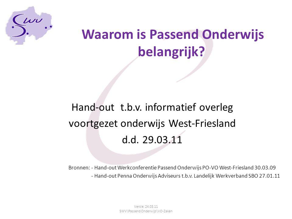 Waarom is Passend Onderwijs belangrijk? Hand-out t.b.v. informatief overleg voortgezet onderwijs West-Friesland d.d. 29.03.11 Bronnen: - Hand-out Werk