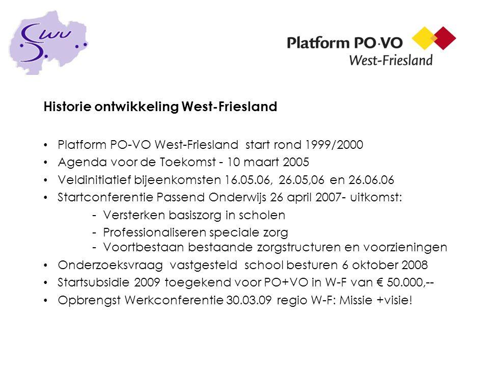 Historie ontwikkeling West-Friesland Platform PO-VO West-Friesland start rond 1999/2000 Agenda voor de Toekomst - 10 maart 2005 Veldinitiatief bijeenk