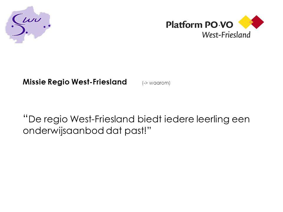 """Missie Regio West-Friesland (-> waarom) """" De regio West-Friesland biedt iedere leerling een onderwijsaanbod dat past!"""""""