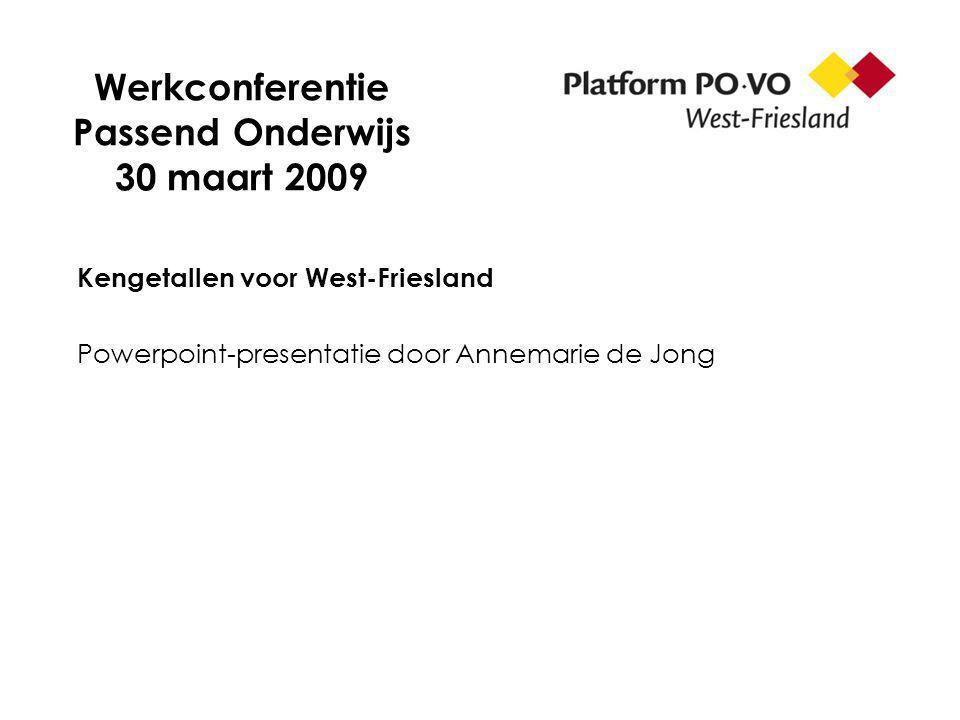 Werkconferentie Passend Onderwijs 30 maart 2009 Kengetallen voor West-Friesland Powerpoint-presentatie door Annemarie de Jong