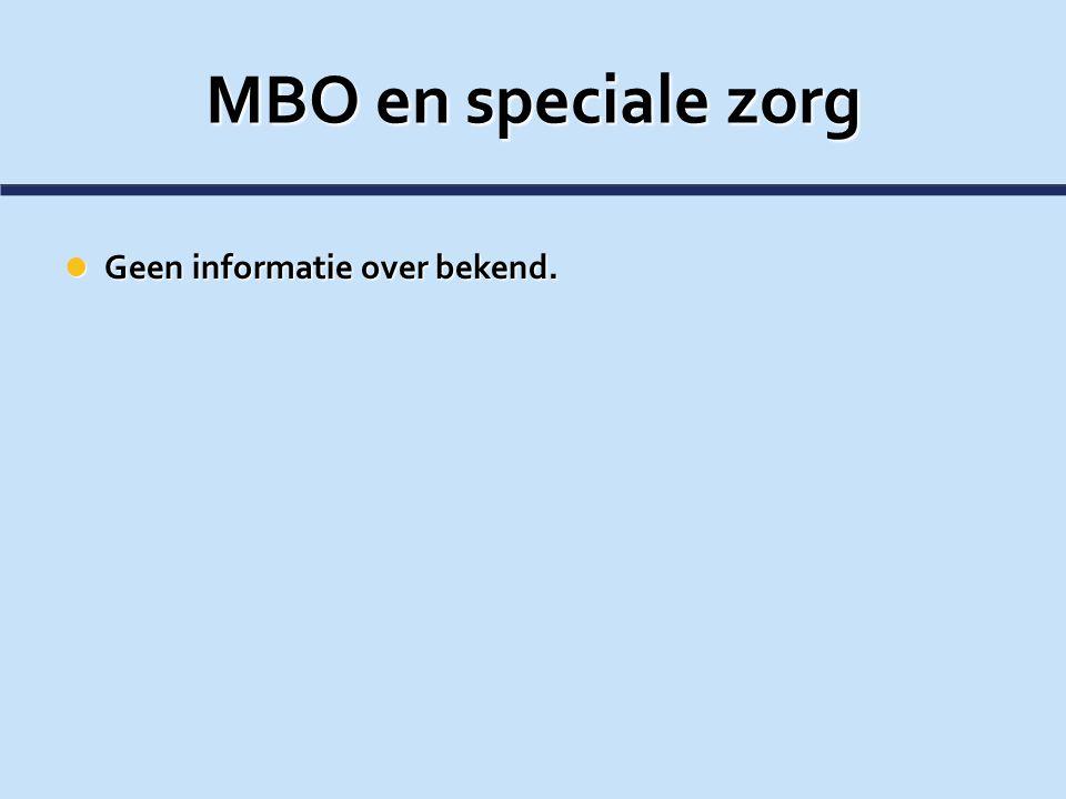 MBO en speciale zorg Geen informatie over bekend. Geen informatie over bekend.