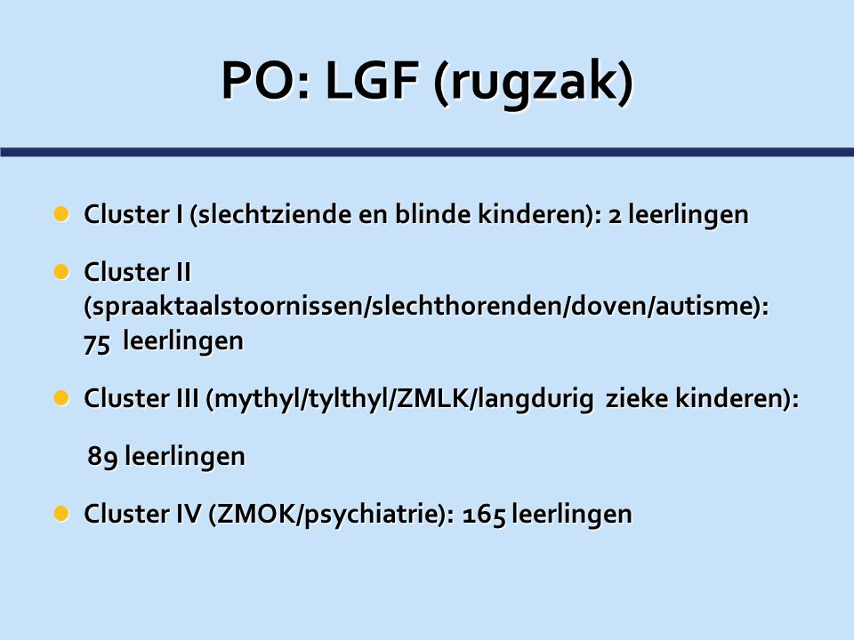 PO: LGF (rugzak) Cluster I (slechtziende en blinde kinderen): 2 leerlingen Cluster I (slechtziende en blinde kinderen): 2 leerlingen Cluster II (spraa