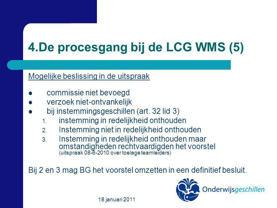 18 januari 2011 4.De procesgang bij de LCG WMS (5) Mogelijke beslissing in de uitspraak commissie niet bevoegd verzoek niet-ontvankelijk bij instemmingsgeschillen (art.