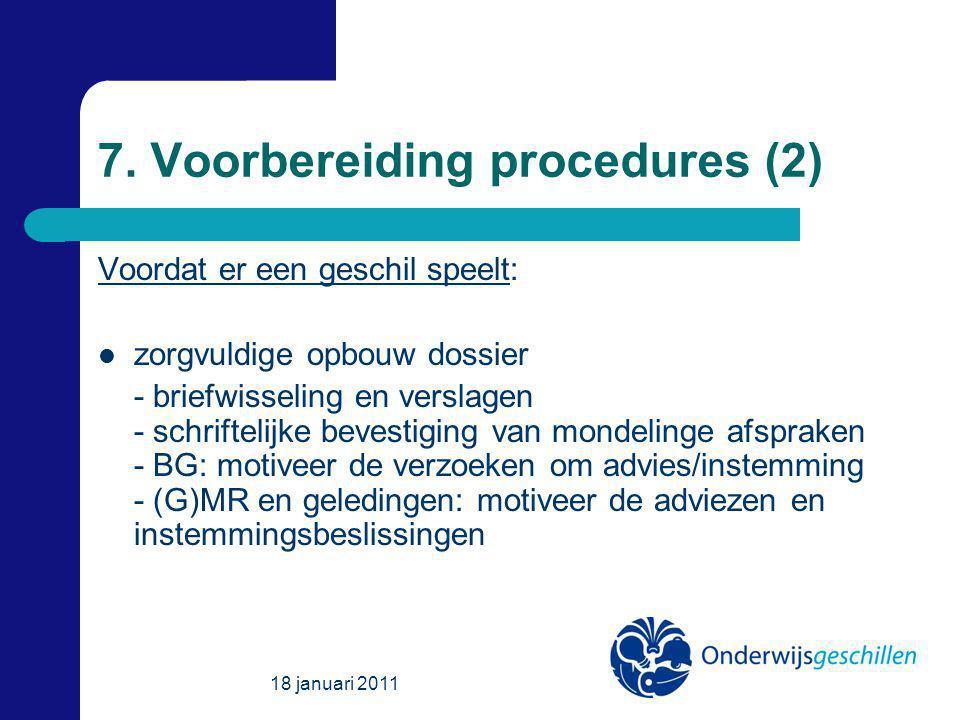7. Voorbereiding procedures (2) Voordat er een geschil speelt: zorgvuldige opbouw dossier - briefwisseling en verslagen - schriftelijke bevestiging va