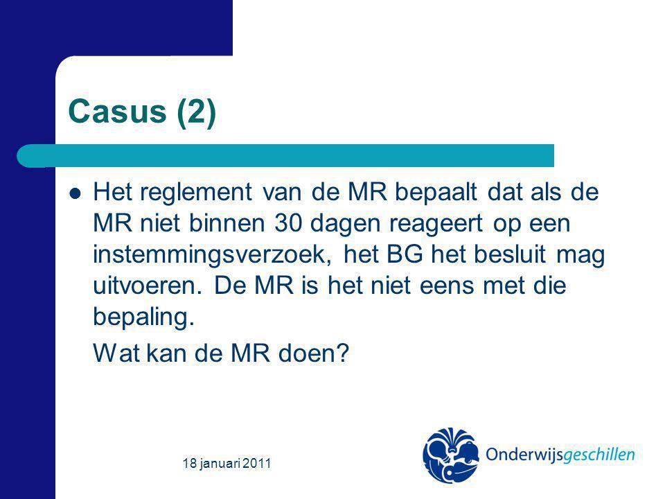 Casus (2) Het reglement van de MR bepaalt dat als de MR niet binnen 30 dagen reageert op een instemmingsverzoek, het BG het besluit mag uitvoeren.