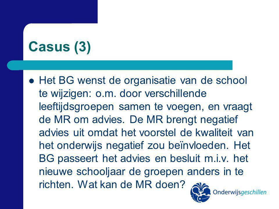 Casus (3) Het BG wenst de organisatie van de school te wijzigen: o.m.