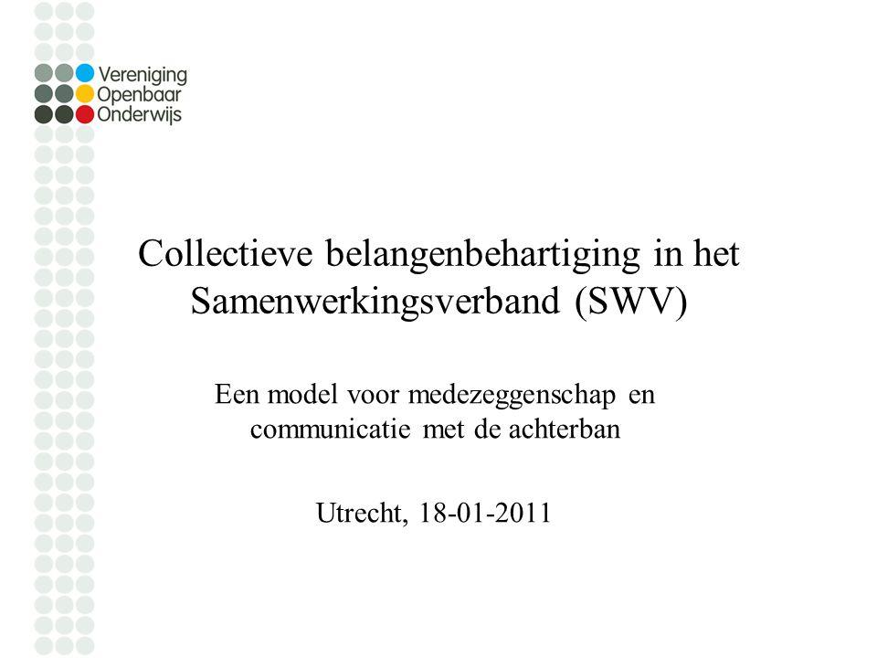 Collectieve belangenbehartiging in het Samenwerkingsverband (SWV) Een model voor medezeggenschap en communicatie met de achterban Utrecht, 18-01-2011