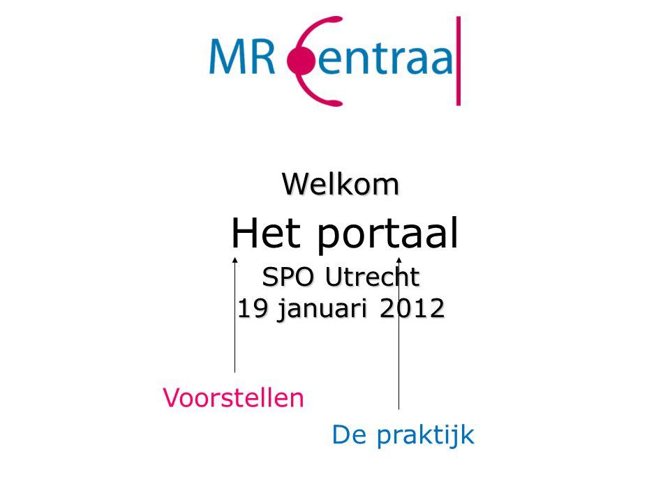SPO Utrecht 19 januari 2012 Welkom Voorstellen De praktijk Het portaal