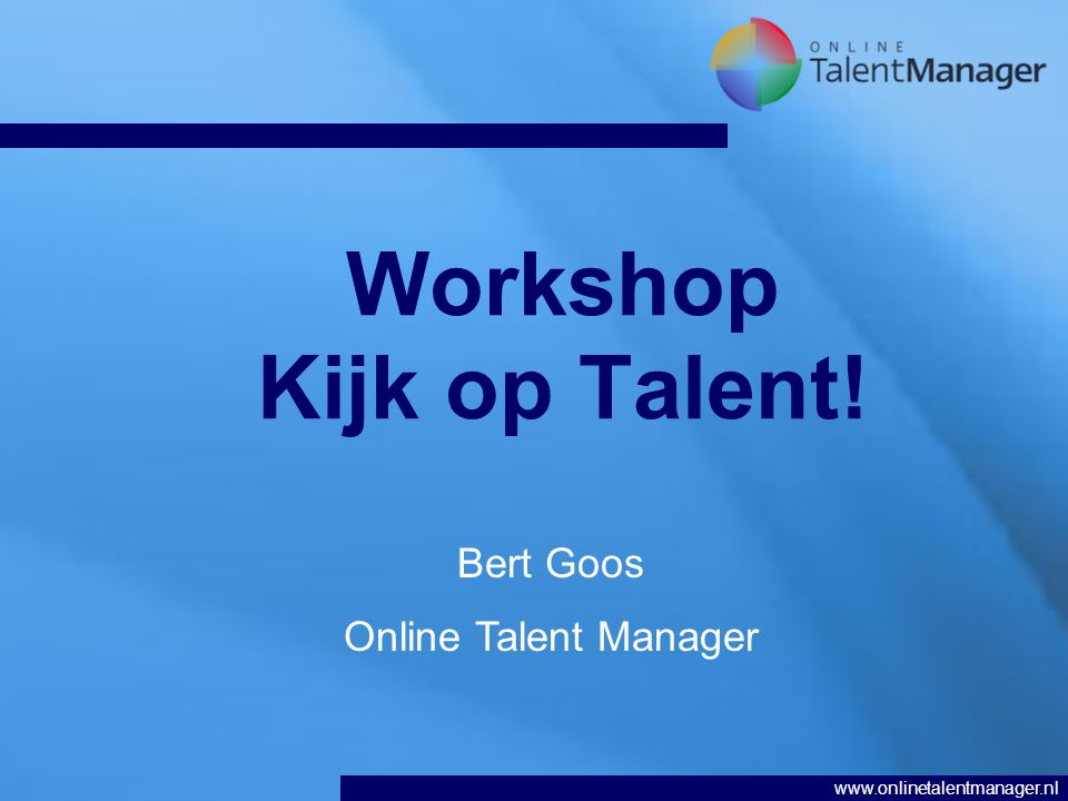 www.onlinetalentmanager.nl Workshop Kijk op Talent! Bert Goos Online Talent Manager