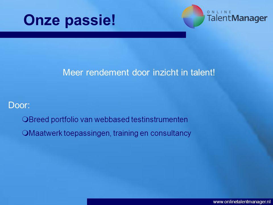 www.onlinetalentmanager.nl Onze passie.Meer rendement door inzicht in talent.