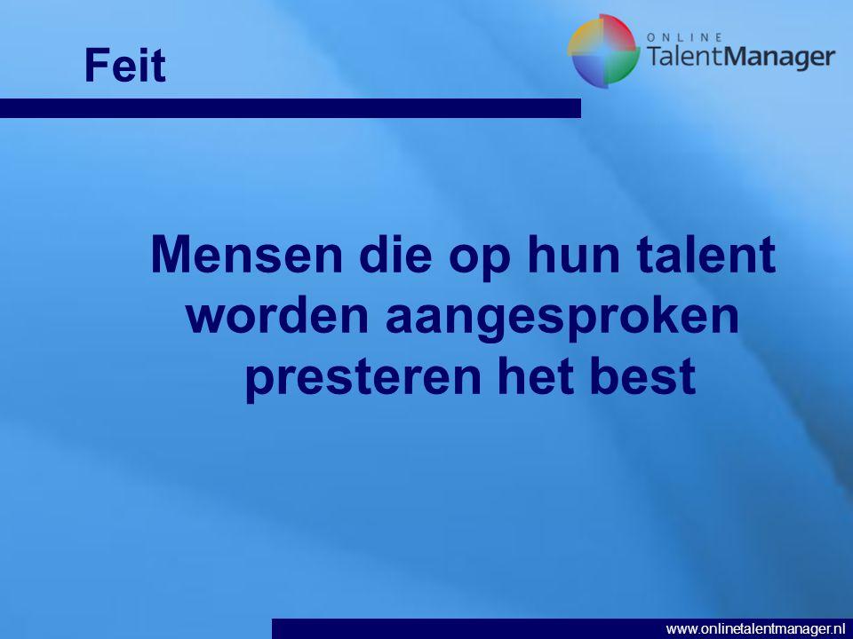 www.onlinetalentmanager.nl Mensen die op hun talent worden aangesproken presteren het best Feit