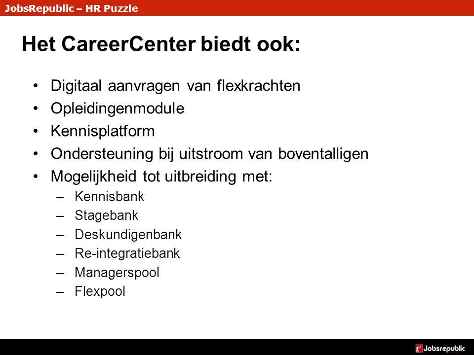 JobsRepublic – HR Puzzle Het CareerCenter biedt ook: Digitaal aanvragen van flexkrachten Opleidingenmodule Kennisplatform Ondersteuning bij uitstroom