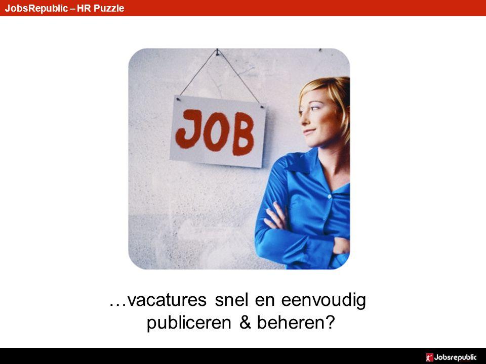 JobsRepublic – HR Puzzle …vacatures snel en eenvoudig publiceren & beheren?