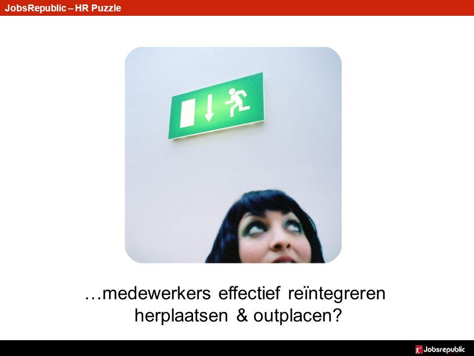 JobsRepublic – HR Puzzle …medewerkers effectief reïntegreren herplaatsen & outplacen?