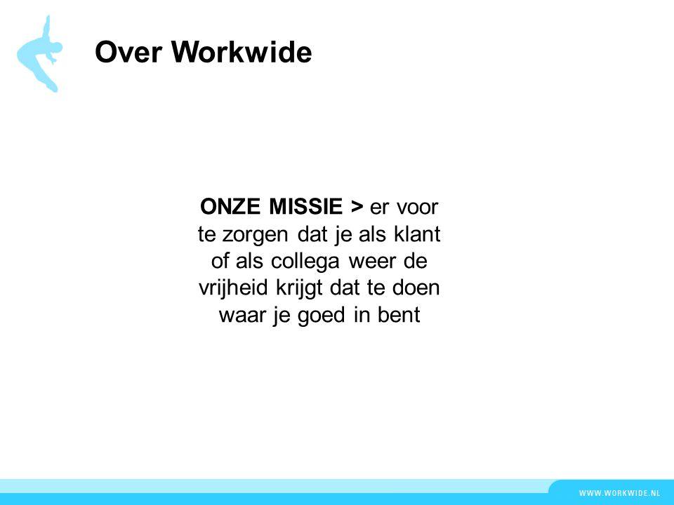 Over Workwide ONZE MISSIE > er voor te zorgen dat je als klant of als collega weer de vrijheid krijgt dat te doen waar je goed in bent
