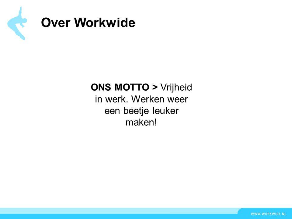 Over Workwide ONS MOTTO > Vrijheid in werk. Werken weer een beetje leuker maken!