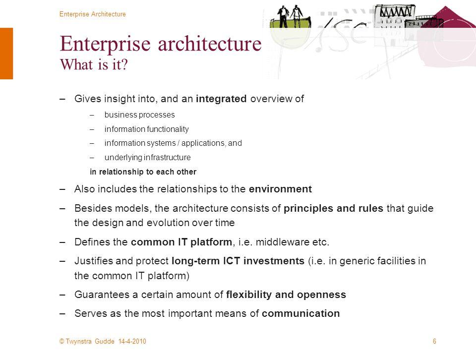 © Twynstra Gudde 14-4-2010 Enterprise Architecture 6 Enterprise architecture What is it.