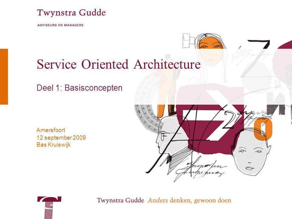 Bas Kruiswijk Amersfoort 12 september 2009 Service Oriented Architecture Deel 1: Basisconcepten