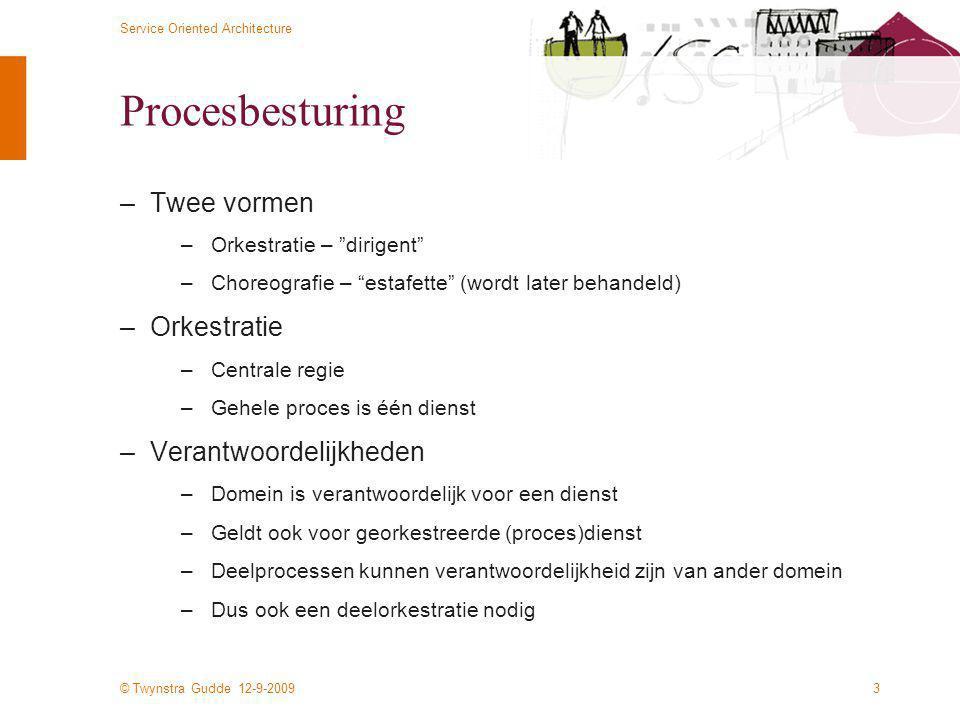 """© Twynstra Gudde 12-9-2009 Service Oriented Architecture 3 Procesbesturing –Twee vormen –Orkestratie – """"dirigent"""" –Choreografie – """"estafette"""" (wordt l"""