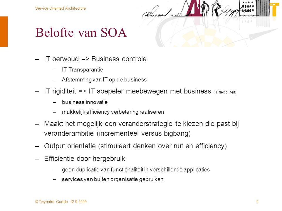 © Twynstra Gudde 12-9-2009 Service Oriented Architecture 5 Belofte van SOA –IT oerwoud => Business controle –IT Transparantie –Afstemming van IT op de