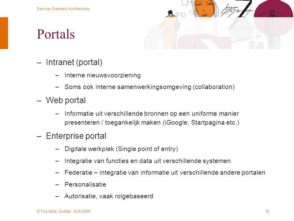 © Twynstra Gudde 12-9-2009 Service Oriented Architecture 12 Portals –Intranet (portal) –Interne nieuwsvoorziening –Soms ook interne samenwerkingsomgev