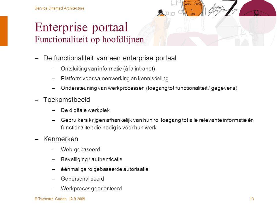 © Twynstra Gudde 12-9-2009 Service Oriented Architecture 13 Enterprise portaal Functionaliteit op hoofdlijnen –De functionaliteit van een enterprise p