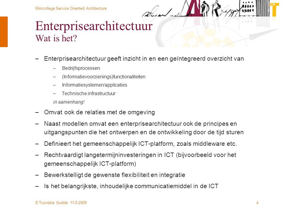© Twynstra Gudde 11-5-2009 Minicollege Service Oriented Architecture 15 HTML en XML –HTML –HyperText Markup Language –Vaste tag-structuur –Opmaak in Cascading Stylesheet (CSL) –XML –eXtensible Markup Language voor gegevens-uitwisseling, -opslag en – presentatie –Inhoud: XML –Structuur: XML Schema –Opmaak: XSL (eXtensible Stylesheet Language)