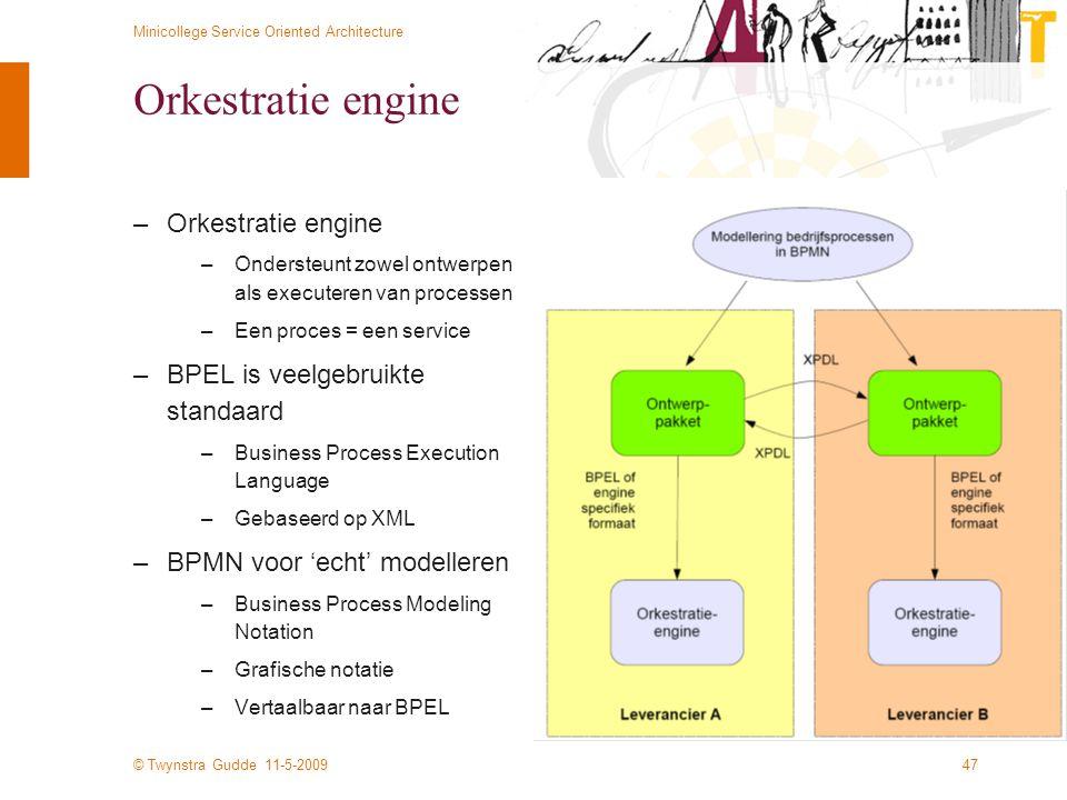 © Twynstra Gudde 11-5-2009 Minicollege Service Oriented Architecture 47 Orkestratie engine –Orkestratie engine –Ondersteunt zowel ontwerpen als execut