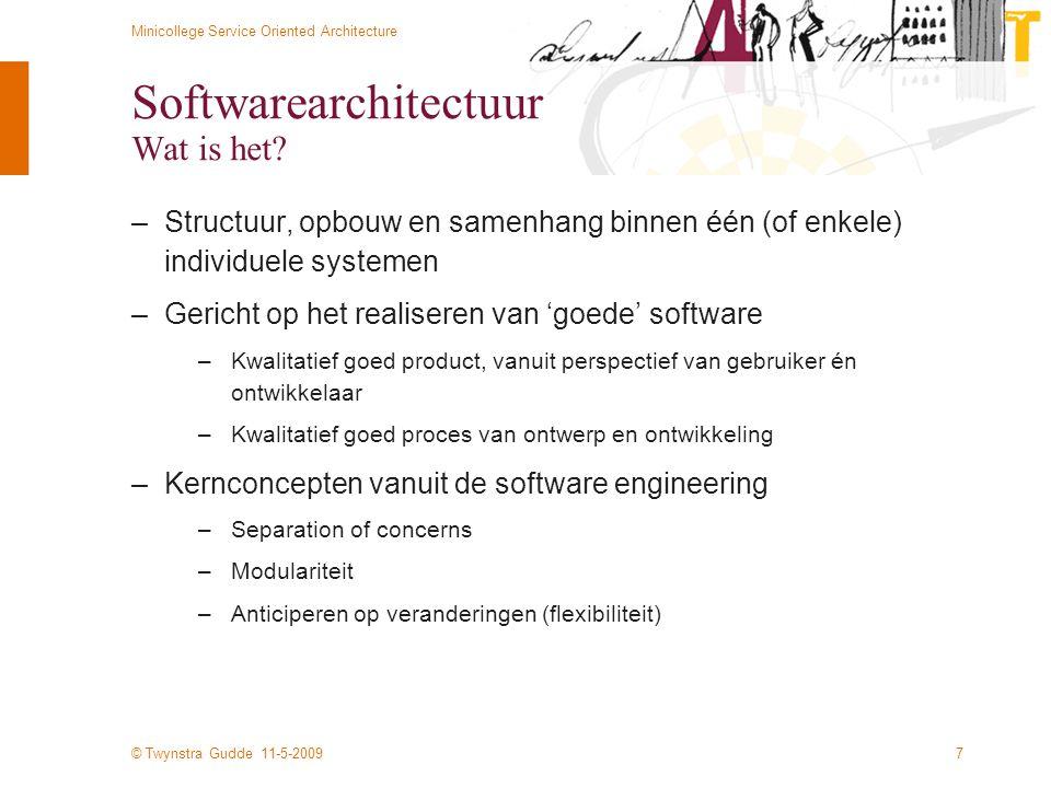 © Twynstra Gudde 11-5-2009 Minicollege Service Oriented Architecture 7 Softwarearchitectuur Wat is het? –Structuur, opbouw en samenhang binnen één (of
