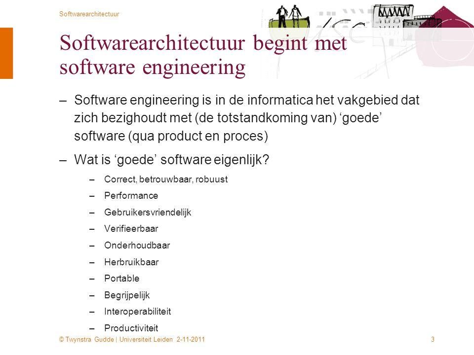 © Twynstra Gudde | Universiteit Leiden 2-11-2011 Softwarearchitectuur 3 Softwarearchitectuur begint met software engineering –Software engineering is