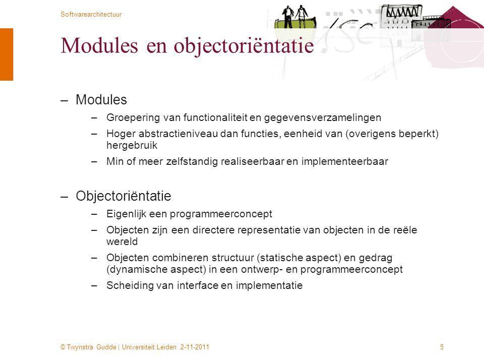 © Twynstra Gudde | Universiteit Leiden 2-11-2011 Softwarearchitectuur 5 Modules en objectoriëntatie –Modules –Groepering van functionaliteit en gegeve