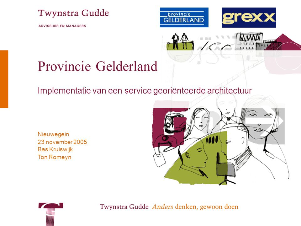 Bas Kruiswijk Ton Romeyn Nieuwegein 23 november 2005 Provincie Gelderland Implementatie van een service georiënteerde architectuur