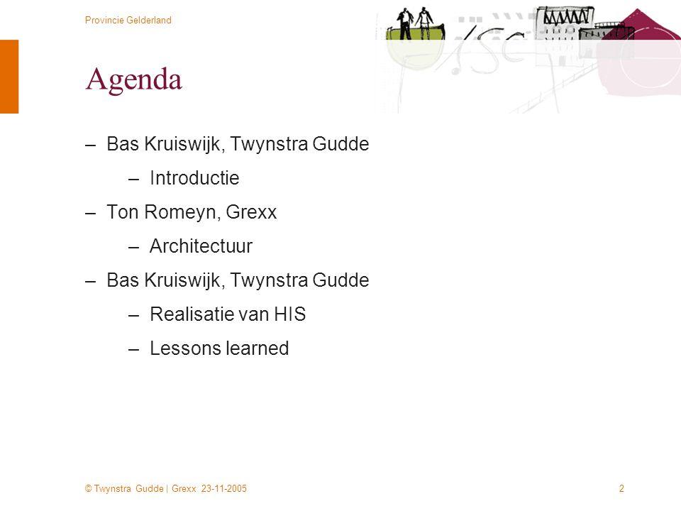 © Twynstra Gudde | Grexx 23-11-2005 Provincie Gelderland 2 Agenda –Bas Kruiswijk, Twynstra Gudde –Introductie –Ton Romeyn, Grexx –Architectuur –Bas Kr