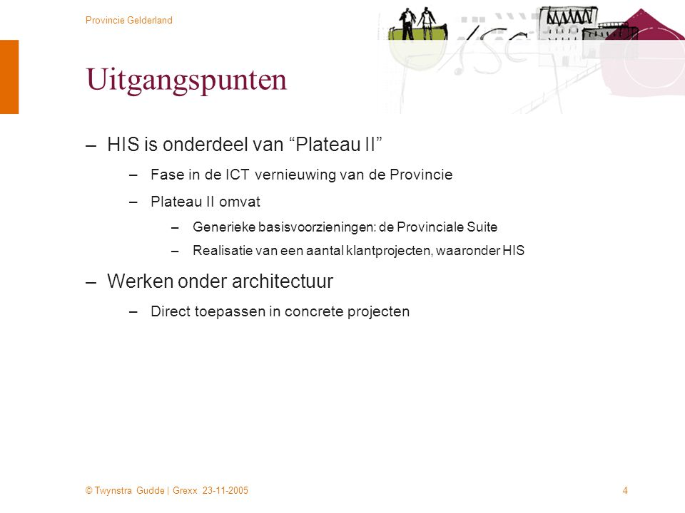 © Twynstra Gudde   Grexx 23-11-2005 Provincie Gelderland 15 Alle intellectuele eigendomsrechten met betrekking tot deze presentatie berusten bij Twynstra Gudde.