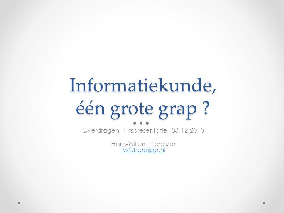 Informatiekunde, één grote grap ? Overdragen, Flitspresentatie, 03-12-2010 Frans-Willem Hardijzer fw@hardijzer.nl fw@hardijzer.nl