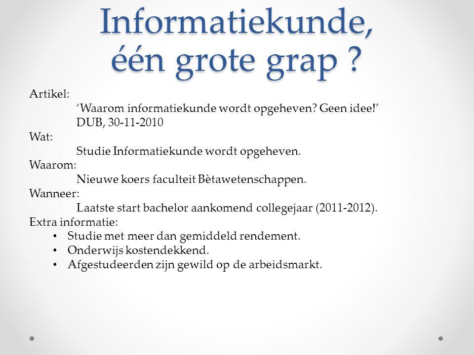 Informatiekunde, één grote grap ? Artikel: 'Waarom informatiekunde wordt opgeheven? Geen idee!' DUB, 30-11-2010 Wat: Studie Informatiekunde wordt opge