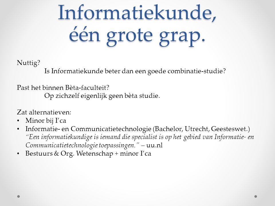 Informatiekunde, één grote grap. Nuttig? Is Informatiekunde beter dan een goede combinatie-studie? Past het binnen Bèta-faculteit? Op zichzelf eigenli