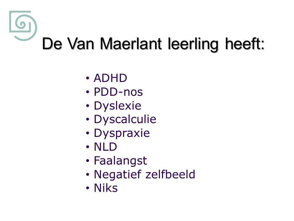 De Van Maerlant leerling heeft: ADHD PDD-nos Dyslexie Dyscalculie Dyspraxie NLD Faalangst Negatief zelfbeeld Niks