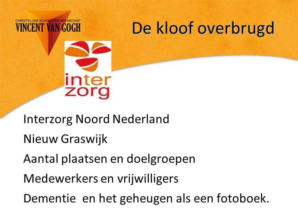 De kloof overbrugd Interzorg Noord Nederland Nieuw Graswijk Aantal plaatsen en doelgroepen Medewerkers en vrijwilligers Dementie en het geheugen als e